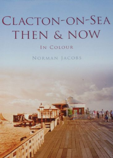 Clacton-on-Sea, Then and Now in Colour, by Norman Jacobs